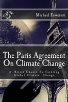 The Paris Agreement On Climate Change ebook by Mr. Michael C. Enwerem