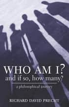 Who Am I? And If So, How Many? - a philosophical journey ebook by Richard David Precht, Shelley Frisch