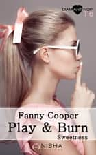 Play & burn Sweetness - tome 6 ebook by Fanny Cooper