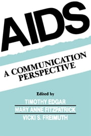 Aids - A Communication Perspective ebook by Timothy Edgar,Mary Anne Fitzpatrick,Vicki S. Freimuth