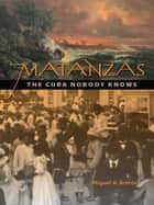 Matanzas: The Cuba Nobody Knows ebook by Miguel Bretos