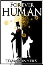 Forever Human ebook by Tom Conyers