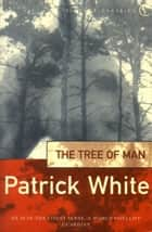The Tree Of Man eBook by Patrick White