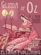 Glinda of Oz [Illustrated] ebook by L. Frank Baum, Eltanin Publishing, John R. Neill