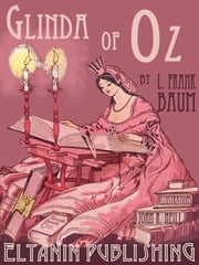 Glinda of Oz [Illustrated] ebook by L. Frank Baum,Eltanin Publishing,John R. Neill