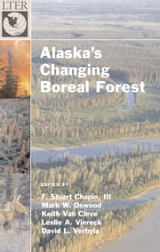 Alaska's Changing Boreal Forest ebook by F. Stuart Chapin, Mark W. Oswood, Keith van Cleve,...