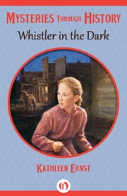 Whistler in the Dark ebook by Kathleen Ernst