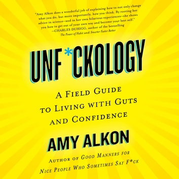 Unf*ckology - A Field Guide to Living with Guts and Confidence audiobook by Amy Alkon