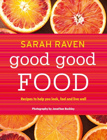 Good Good Food - Recipes to Help You Look, Feel and Live Well ebook by Sarah Raven