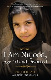 I Am Nujood, Age 10 And Divorced ebook by Delphine Minoui, Nujood Ali