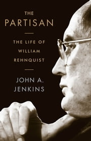 The Partisan - The Life of William Rehnquist ebook by John A. Jenkins