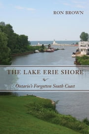 The Lake Erie Shore - Ontario's Forgotten South Coast ebook by Ron Brown