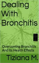 Dealing With Bronchitis ebook by Tiziana M.