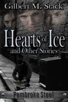 Hearts of Ice and Other Stories ebook by Gilbert M. Stack