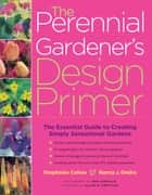 The Perennial Gardener's Design Primer ebook by Stephanie Cohen,Nancy J. Ondra