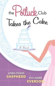 Potluck Club--Takes the Cake, The - A Novel ebook by Linda Evans Shepherd,Eva Marie Everson