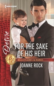 For the Sake of His Heir - A Billionaire Boss Workplace Romance ebook by Joanne Rock