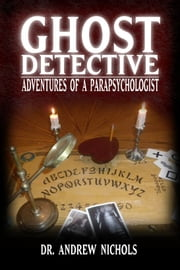 Ghost Detective: Adventures of a Parapsychologist ebook by Andrew Nichols