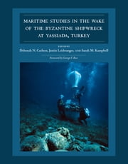 Maritime Studies in the Wake of the Byzantine Shipwreck at Yassiada, Turkey ebook by Deborah N Carlson,Justin Leidwanger,Sarah M. Kampbell,George F. Bass