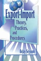 Export-Import Theory, Practices, and Procedures ebook by Erdener Kaynak, Belay Seyoum