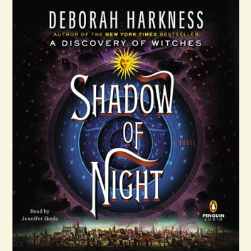 Shadow of Night - A Novel audiobook by Deborah Harkness