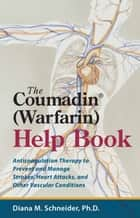 The Coumadin® (Warfarin) Help Book ebook by Ph.D. Diana M. Schneider