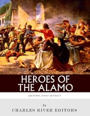 Heroes of the Alamo: The Lives and Legacies of Davy Crockett and Jim Bowie ebook by Charles River Editors