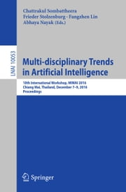 Multi-disciplinary Trends in Artificial Intelligence - 10th International Workshop, MIWAI 2016, Chiang Mai, Thailand, December 7-9, 2016, Proceedings ebook by