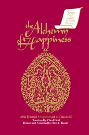 The Alchemy of Happiness ebook by Abu Hamid Muhammad al-Ghazzali,Elton D. Daniel,Abu Hamid Muhammad al-Ghazzali,Claud Field