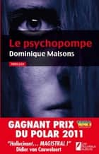 LE PSYCHOPOMPE ebook by Dominique Maisons