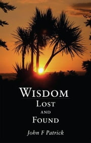 Wisdom – Lost and Found ebook by John F. Patrick
