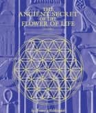 The Ancient Secret of the Flower of Life, Volume 1 ebook by Drunvalo Melchizedek