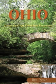 Backroads & Byways of Ohio: Drives, Day Trips & Weekend Excursions ebook by Matt Forster