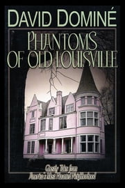 Phantoms of Old Louisville - Ghostly Tales from America's Most Haunted Neighborhood ebook by David Domine