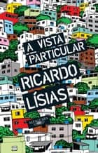 A vista particular eBook by Ricardo Lísias