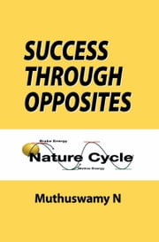 Success Through Opposites ebook by Muthuswamy N