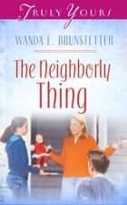 The Neighborly Thing ebook by Wanda E. Brunstetter