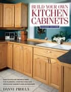 Build Your Own Kitchen Cabinets ebook by Danny Proulx