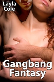 Gangbang Fantasy ebook by Layla Cole