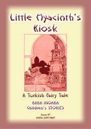 LITTLE HYACINTH'S KIOSK - A Turkish Fairy Tale - Baba Indaba Children's Stories – Issue 97 ebook by Anon E Mouse