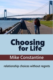 Choosing for Life ebook by Mike Constantine