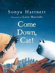 Come Down, Cat! ebook by Sonya Hartnett