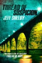 Thread of Suspicion ebook by Jeff Shelby
