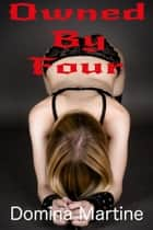 Owned By Four ebook by Domina Martine