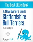 A New Owner's Guide to Staffordshire Bull Terriers: Training, Grooming, and Dog Care ebook by Nicole  N.