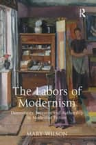 The Labors of Modernism - Domesticity, Servants, and Authorship in Modernist Fiction ebook by Mary Wilson