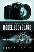 Model Bodyguard ebook by Lissa Kasey