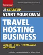 Start Your Own Travel Hosting Business - Airbnb, VRBO, Homeaway, and More ebook by The Staff of Entrepreneur Media, Jason R. Rich