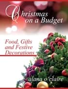 Christmas on a Budget ebook by Alana O'Claire