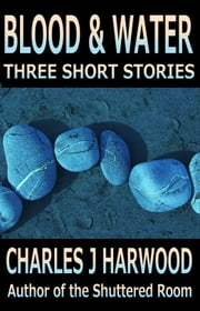 Blood and Water: Three Short Stories ebook by Charles J Harwood